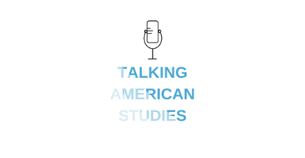 Talking American Studies (Podcast)