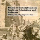 Fenelon in the Enlightenment (Hg. Schmitt-Maaß/Stockhorst/Ahn)