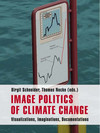 Image Politics of Climate Change. Visualizations, Imaginations, Documentations Cover